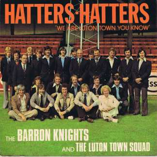 The Barron Knights And The Luton Town Squad – Hatters, Hatters - 7-inch Vinyl Record