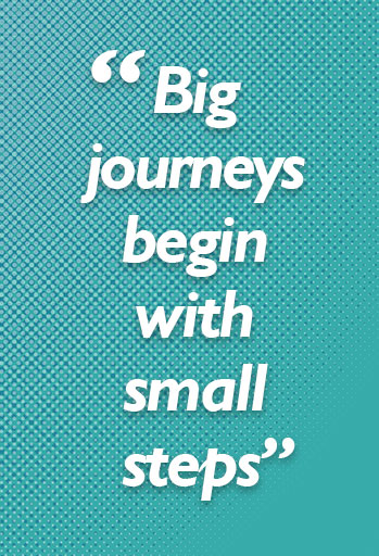 """Big journeys begin with small steps"""