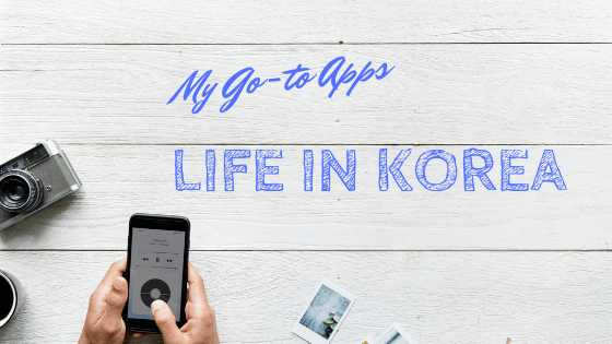 My go-to apps for Korea