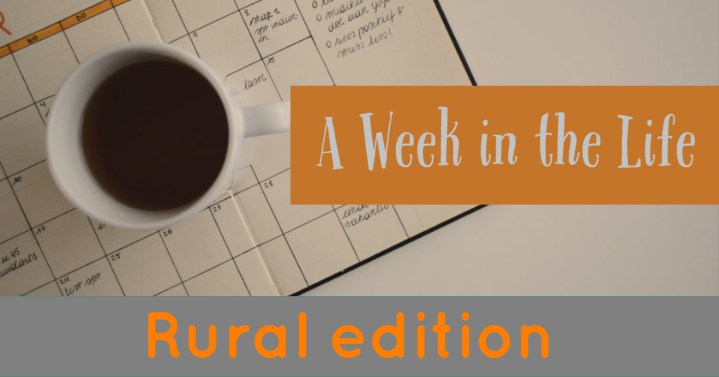 A Week in the Life- Rural edition