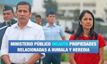 Incautan viviendas de Ollanta Humala y Nadine Heredia