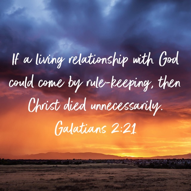 If a living relationship with God could come by rule-keeping, then Christ died unnecessarily.