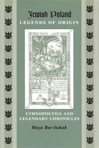 Jewish Poland - Legends of Origin: Ethnopoetics and Legendary Chronicles Image
