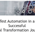 Test Automation in a Successful Digital Transformation Journey (Presentation)