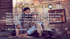 Crazy Heart Wisdom Ryan Bingham quote Way of the Renaissance Man