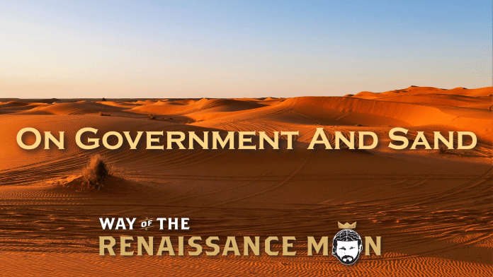 On Government and SandWelcome to today's #WednesdayWisdom from Way Of The Renaissance Man Starring Jim Woods