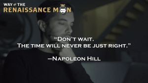 On Not Waiting Napoleon Hill Quote Way of the Renaissance Man Starring Jim Woods