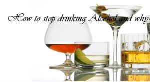How to stop drinking Alcohol and why