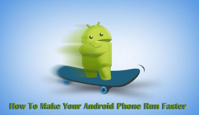 How To Make Your Android Run Faster