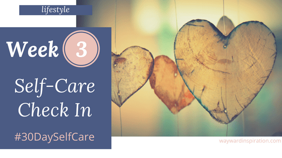 Week Three Check In: 30 Day Self-Care Challenge