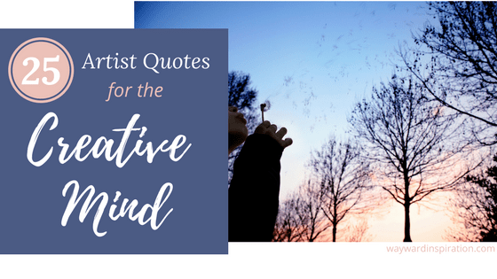 25 Artist Quotes for the Creative Mind