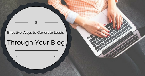 5 Effective Ways to Generate Leads Through Your Blog