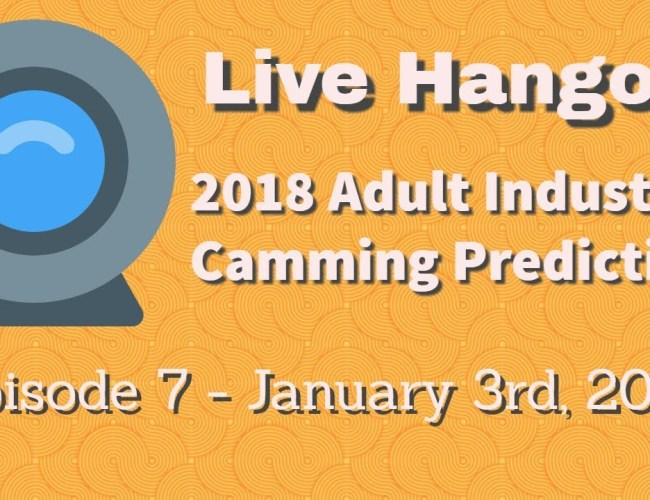 Podcast 7: 2018 Camming / Adult Industry Predictions