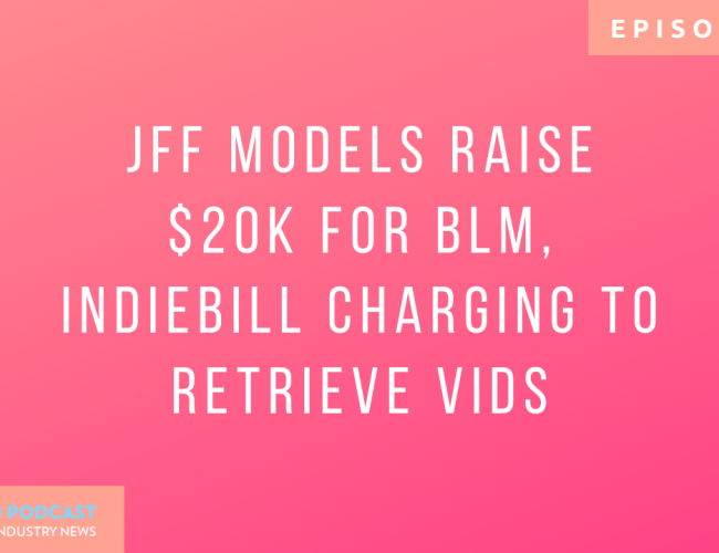 Podcast 137: JFF Models Raise $20k for BLM, IndieBill Charging to Retrieve Vids