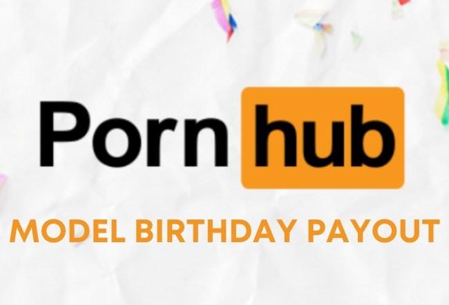 Pornhub pays 100% on video sales on model's birthday
