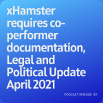 Podcast 157: xHamster requires co-performer documentation, Legal and Political Update April 2021