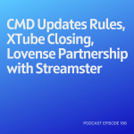 Podcast 166: CMD Updates Rules, XTube Closing, Lovense Partnership with Streamster