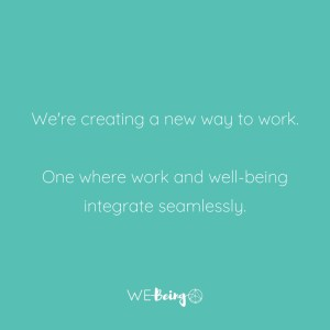 Text: Were creating a new way to work. One where work and well-being integrate seamlessly