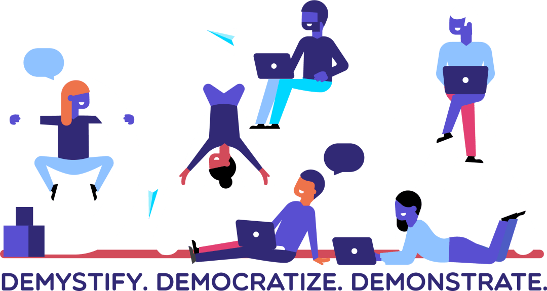 Demystify. Democratize. Demonstrate.
