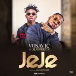 Vosavic Ft. Mayorkun – Jeje