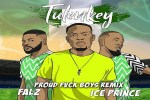 Tulenkey ft. Falz, Ice Prince – Proud Fvck Boys (Remix)