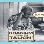 Kranium ft. PJ – Talkin'