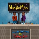 Small Doctor Ft Davido – Mandeman (Remix)