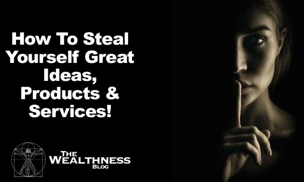 How To Steal Yourself Great Ideas, Products & Services!