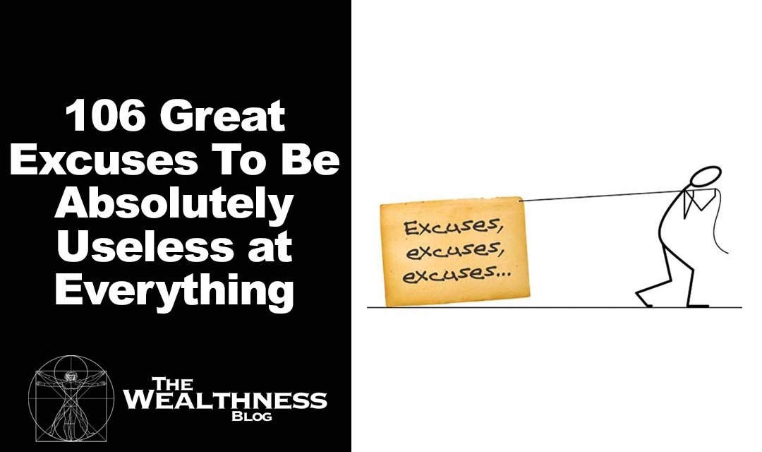 106 Great Excuses To Be Absolutely Useless at Everything And How To Overcome your obstacles