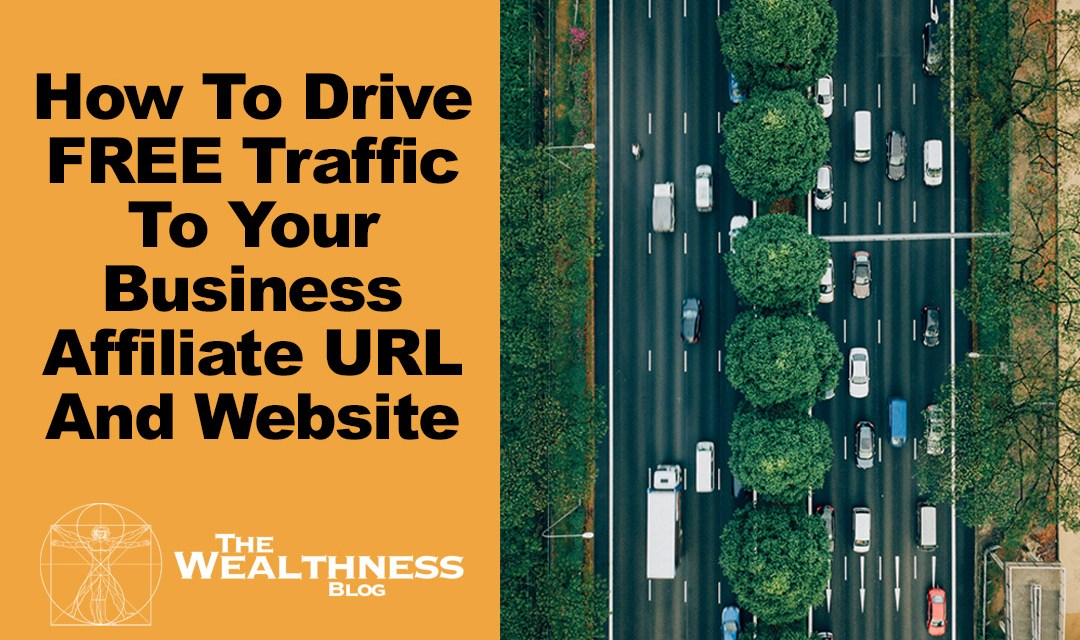 Here's How You can Drive FREE Traffic To Your Business Affiliate URL And Website…