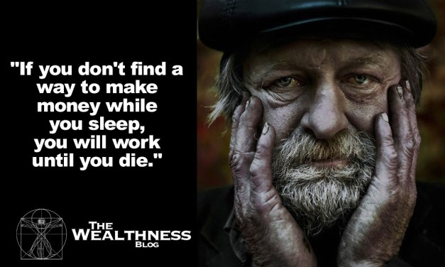 """If you don't find a way to make money while you sleep, you will work until you die."""