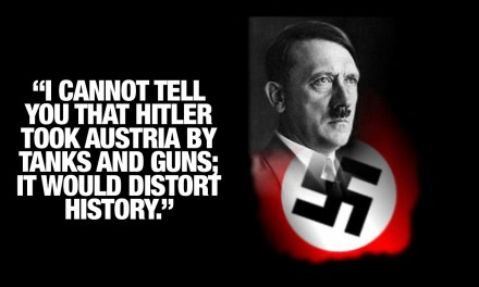 """""""I cannot tell you that Hitler took Austria by tanks and guns; it would distort history."""""""