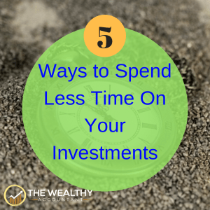 5 Ways to spend less time of your investment ideas. Investment tips for beginners and experienced alike. Investment management and portfolio. #wealthyaccountant #investment #investment portfolio #investmentreturns #investmentideas