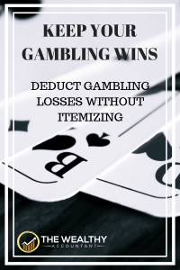 All gambling wins are reportable income. Avoid unnecessary taxes by deducting losses without itemizing using gambling sessions. Sessions also allow you to avoid state taxes, too.