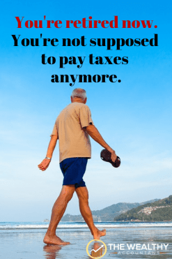You're retired now; you're not supposed to pay taxes anymore. Simple strategies to avoid taxes on capital gains, retirement distributions and Social Security.