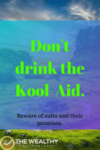 Cults are never a good thing. Don't drink the Kool-Aid! Cults destroy your wealth for their own benefit. You do not need a cult to have a good life. #cult #money #wealth #finance #income #retirement