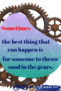 Sometimes the best thing that can happen is for someone to throe sand into the gears. Learn how to properly set goals for business, financial independence and retirement. #retirement #goals #financial goals