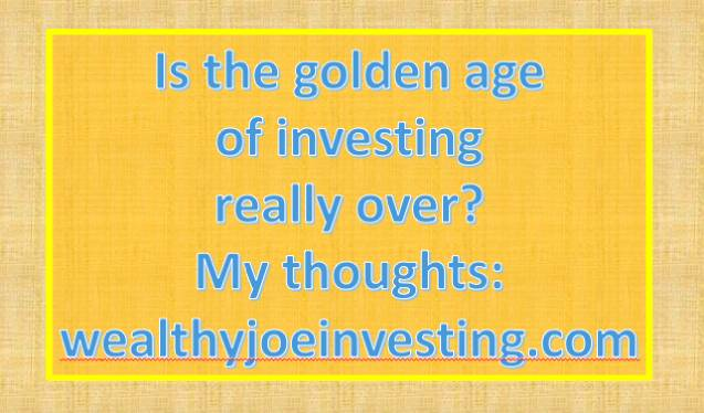Is The Golden Age Of Investing Really Over?