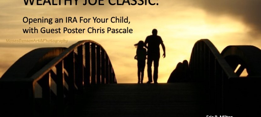 Wealthy Joe Classic: Opening an IRA For Your Child