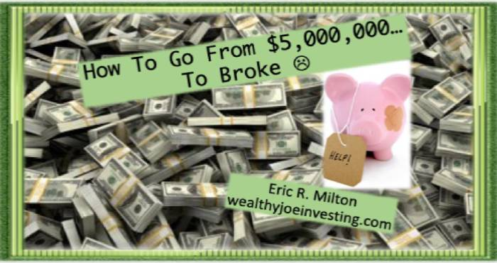 How To Go From $5,000,000…To Broke