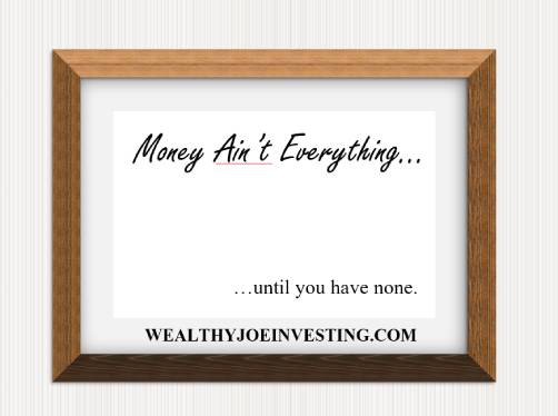 Money Ain't Everything…Until You Have None