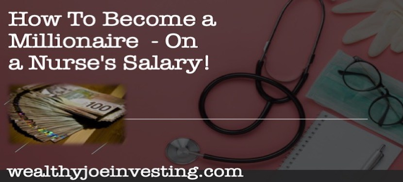 How To Become A Millionaire  – On A Nurse's Salary!