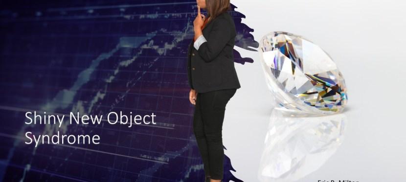 Shiny New Object Syndrome