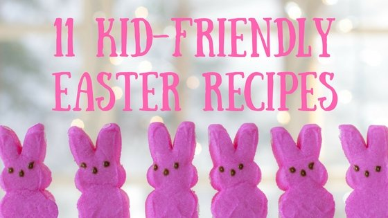 11 delicious kid friendly Easter recipes