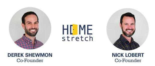 Derek ShewmonandNick Lobert, Cofounders of Home Stretch