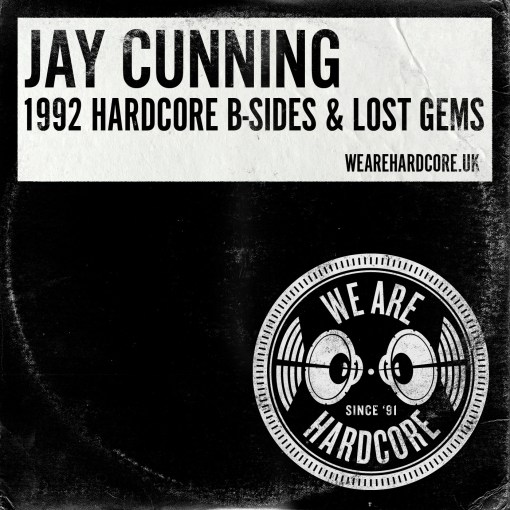 1992 Hardcore B-Sides & Lost Gems - Jay Cunning WE ARE HARDCORE