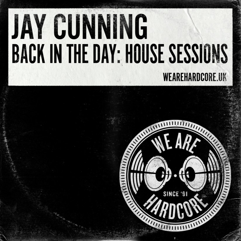 Back In The Day House Sessions - Jay Cunning WE ARE HARDCORE
