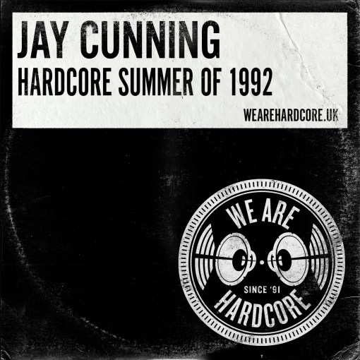 Hardcore Summer of 1992 - Jay Cunning WE ARE HARDCORE