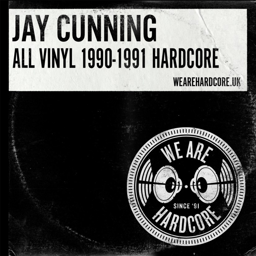 All Vinyl 1990-1991 Old Skool Hardcore - Jay Cunning - WE ARE HARDCORE