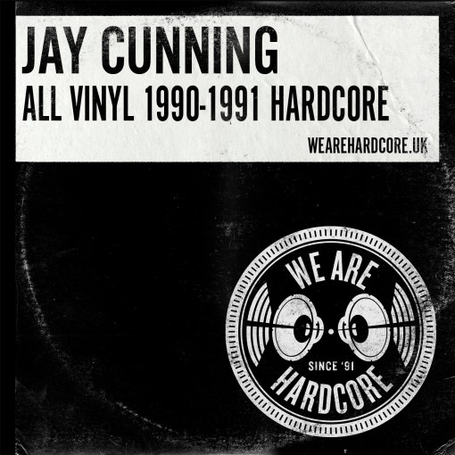 All Vinyl 1990-1991 Old Skool Hardcore - Jay Cunning - WE ARE HARDCORE